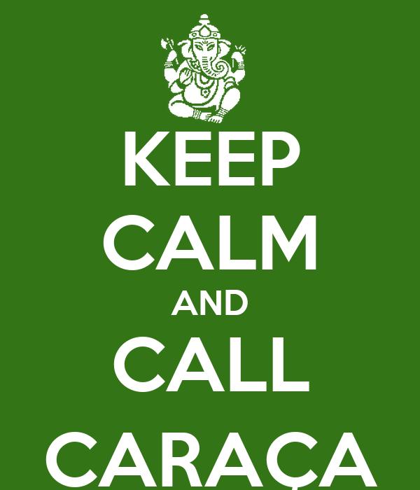 KEEP CALM AND CALL CARAÇA