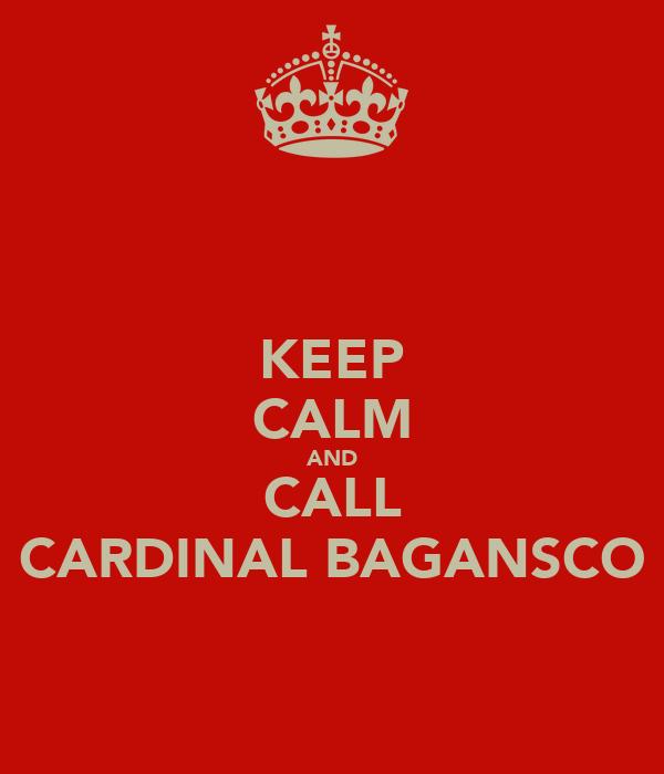 KEEP CALM AND CALL CARDINAL BAGANSCO