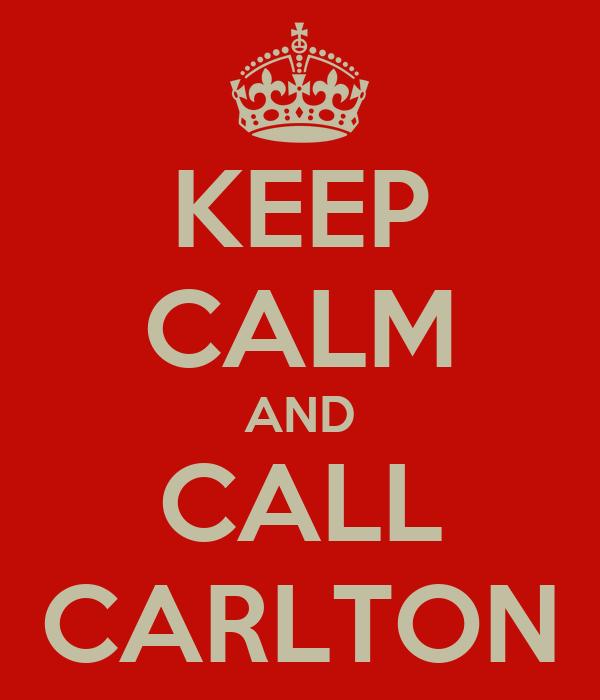 KEEP CALM AND CALL CARLTON