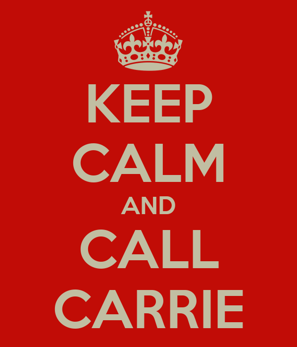 KEEP CALM AND CALL CARRIE
