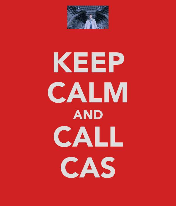 KEEP CALM AND CALL CAS