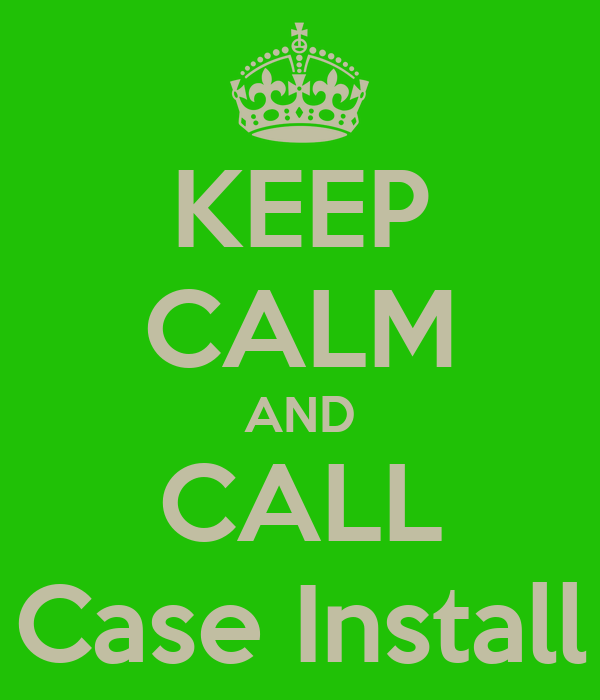 KEEP CALM AND CALL Case Install