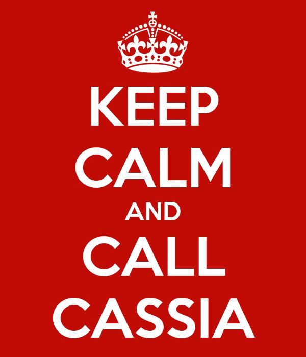 KEEP CALM AND CALL CASSIA