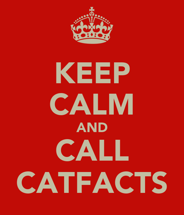 KEEP CALM AND CALL CATFACTS