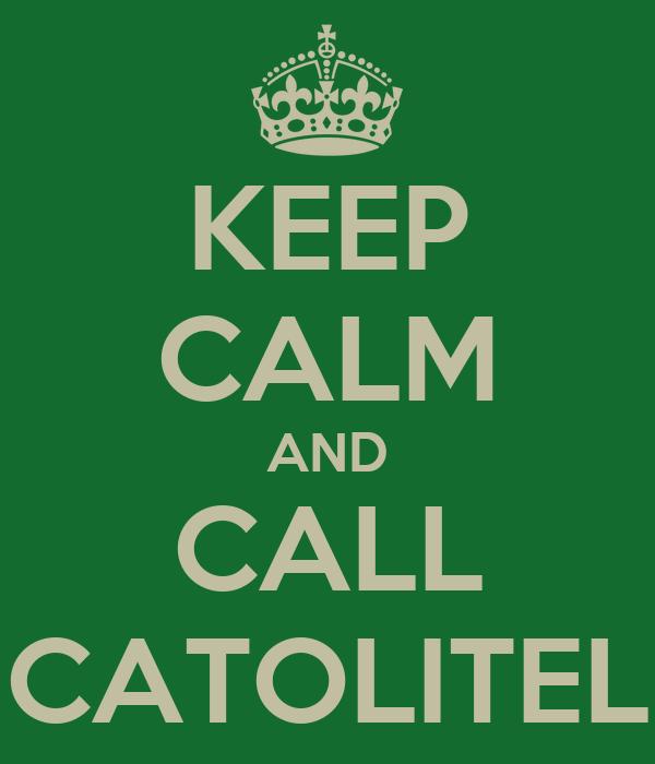 KEEP CALM AND CALL CATOLITEL