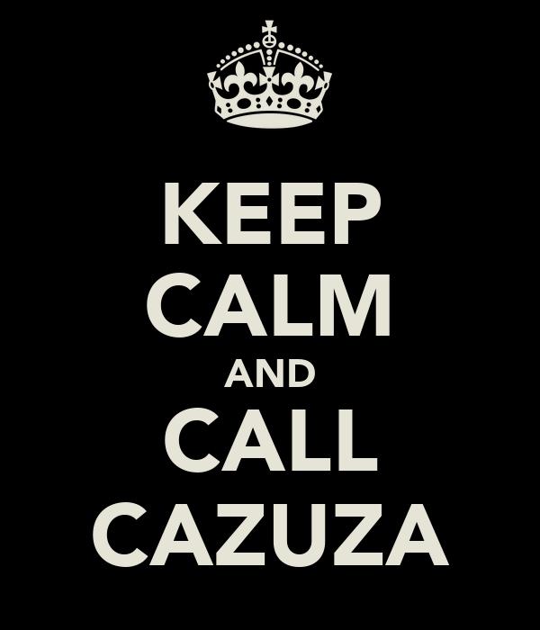 KEEP CALM AND CALL CAZUZA