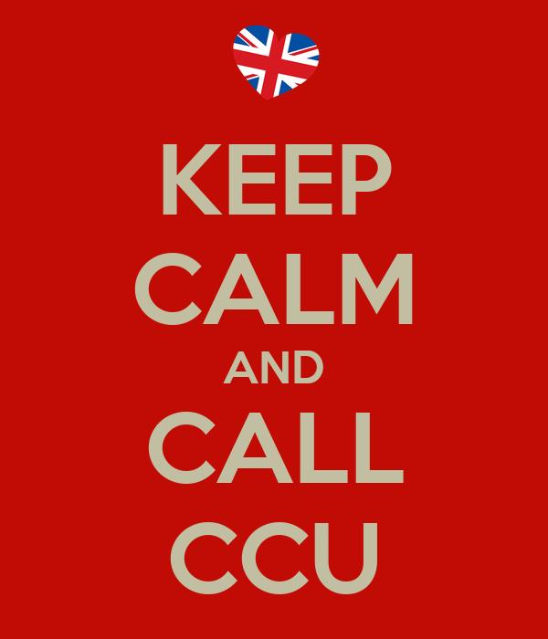 KEEP CALM AND CALL CCU