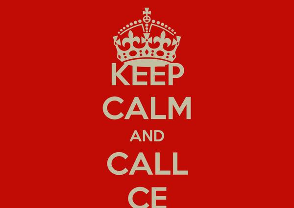 KEEP CALM AND CALL CE