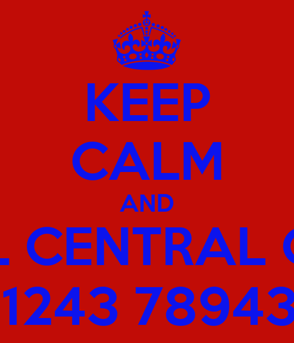 KEEP CALM AND CALL CENTRAL CARS 01243 789432