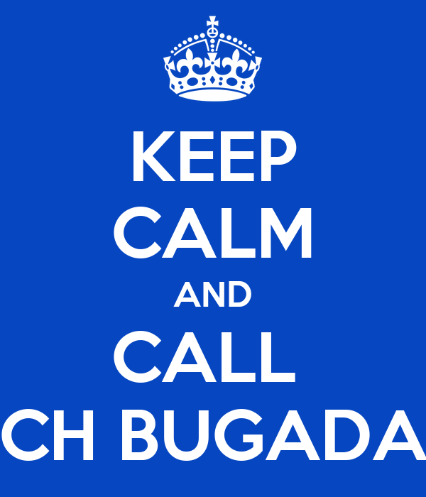 KEEP CALM AND CALL  CH BUGADA