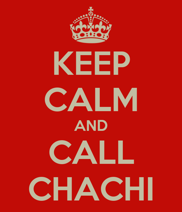 KEEP CALM AND CALL CHACHI