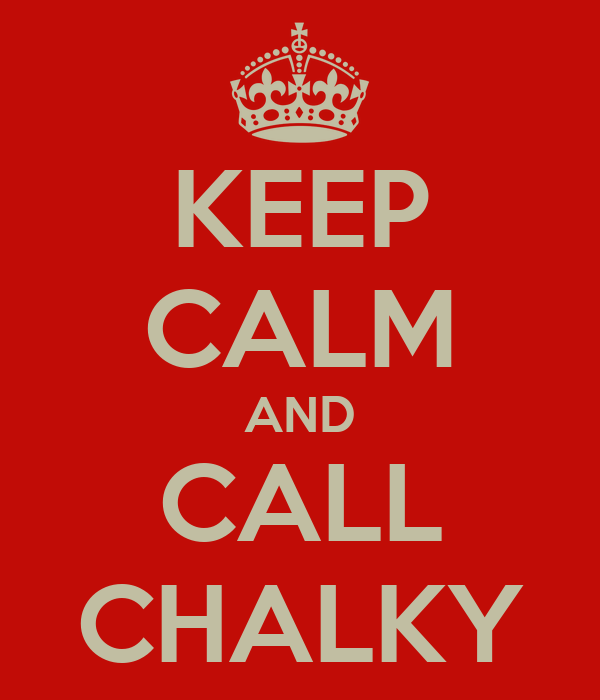 KEEP CALM AND CALL CHALKY