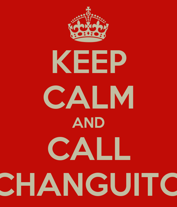 KEEP CALM AND CALL CHANGUITO