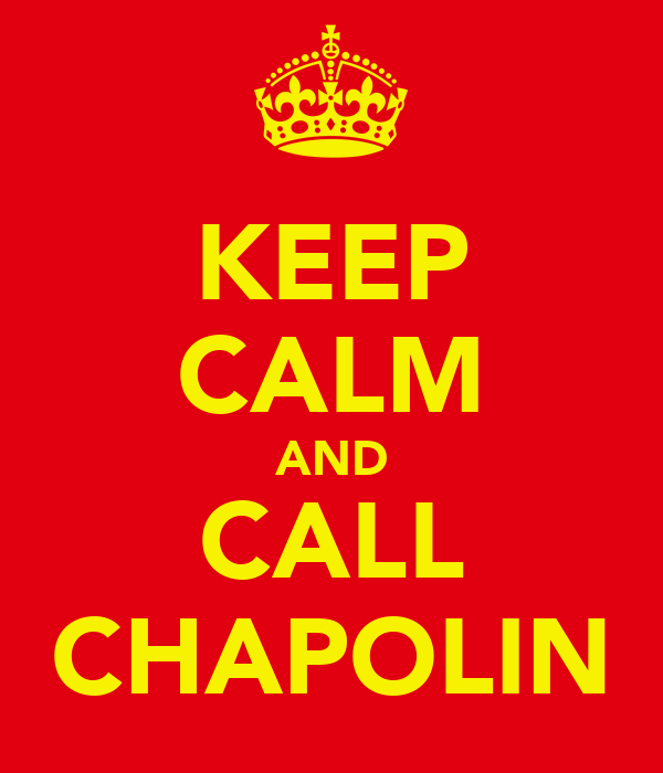 KEEP CALM AND CALL CHAPOLIN