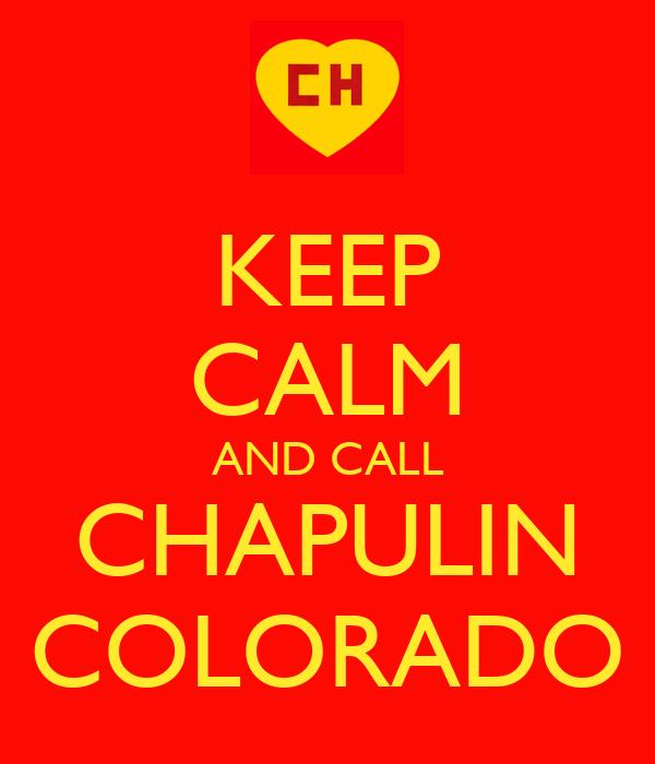 KEEP CALM AND CALL CHAPULIN COLORADO