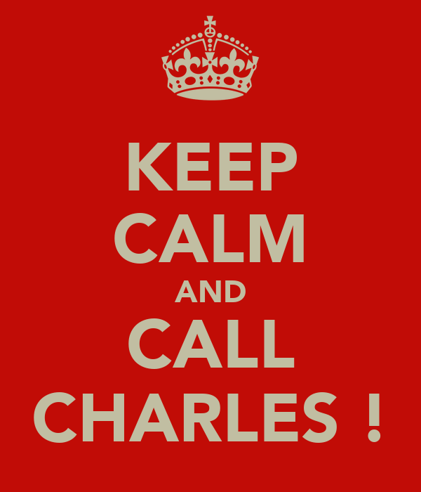 KEEP CALM AND CALL CHARLES !