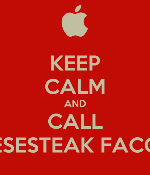 KEEP CALM AND CALL CHEESESTEAK FACOTRY