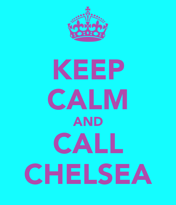 KEEP CALM AND CALL CHELSEA