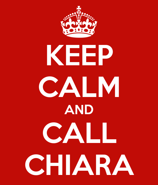 KEEP CALM AND CALL CHIARA