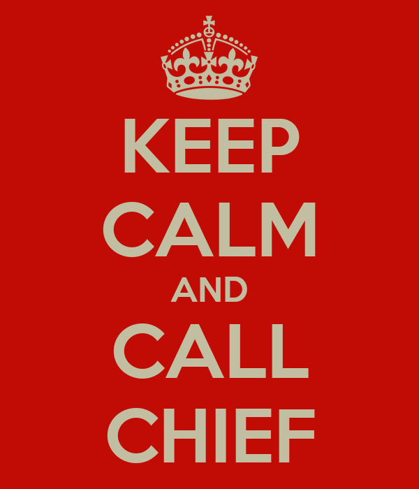 KEEP CALM AND CALL CHIEF
