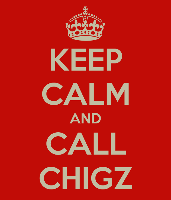KEEP CALM AND CALL CHIGZ