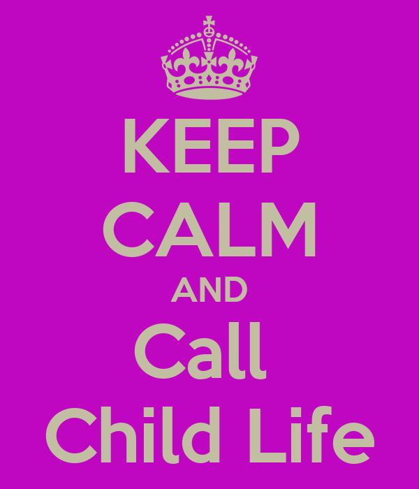 KEEP CALM AND Call  Child Life