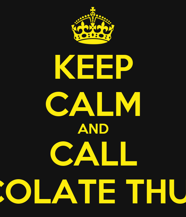 KEEP CALM AND CALL CHOCOLATE THUNDER
