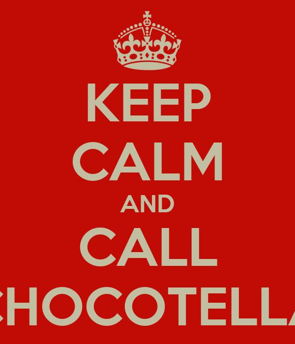 KEEP CALM AND CALL CHOCOTELLA