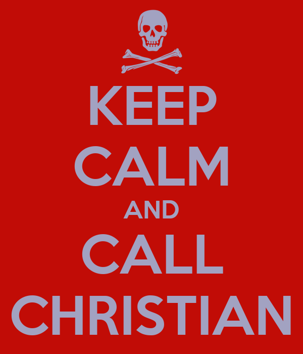 KEEP CALM AND CALL CHRISTIAN