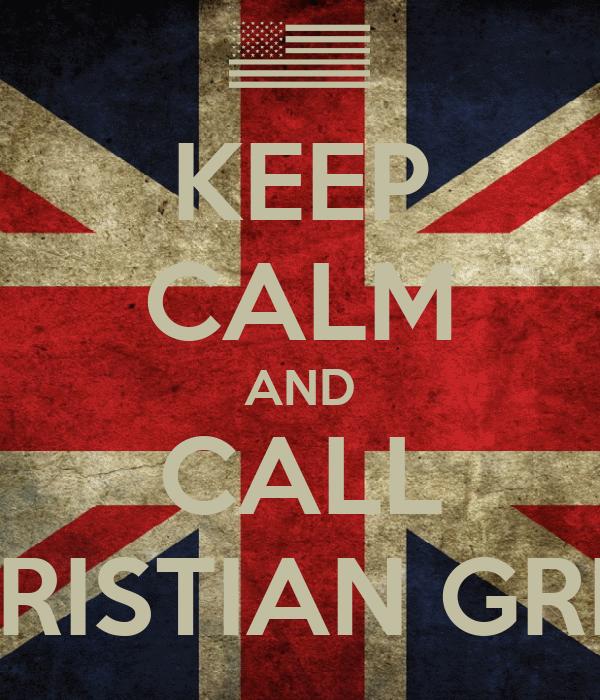 KEEP CALM AND CALL CHRISTIAN GREY
