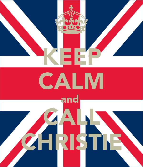 KEEP CALM and  CALL CHRISTIE