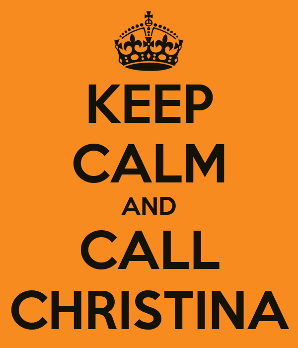 KEEP CALM AND CALL CHRISTINA