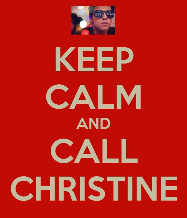 KEEP CALM AND CALL CHRISTINE
