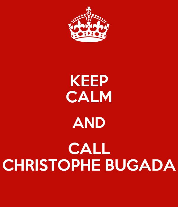 KEEP CALM AND CALL CHRISTOPHE BUGADA