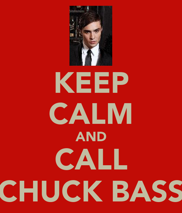 KEEP CALM AND CALL CHUCK BASS