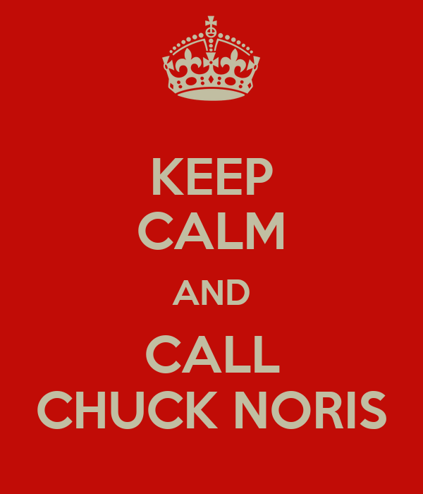 KEEP CALM AND CALL CHUCK NORIS