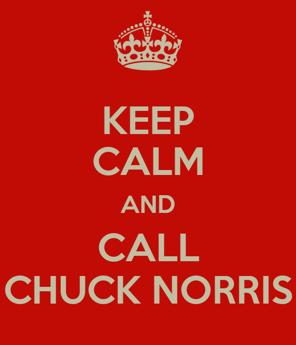 KEEP CALM AND CALL CHUCK NORRIS