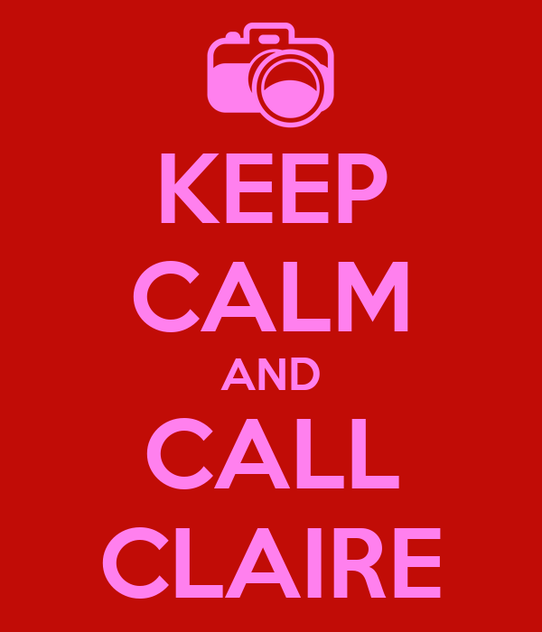 KEEP CALM AND CALL CLAIRE