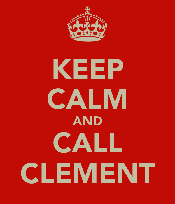 KEEP CALM AND CALL CLEMENT