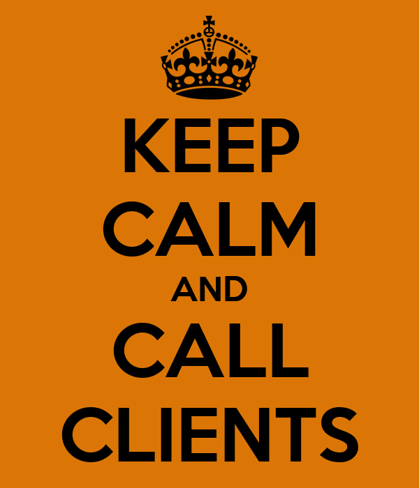 KEEP CALM AND CALL CLIENTS