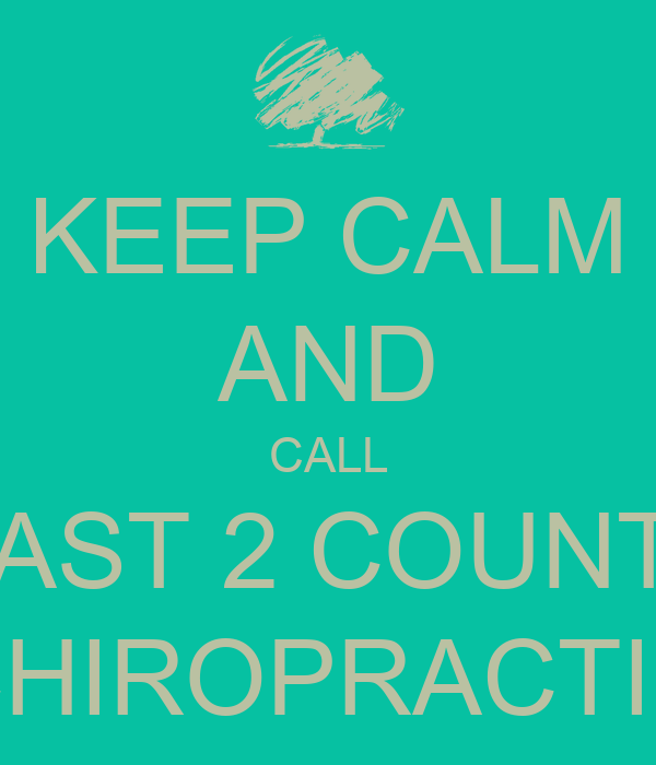 KEEP CALM AND CALL COAST 2 COUNTRY CHIROPRACTIC