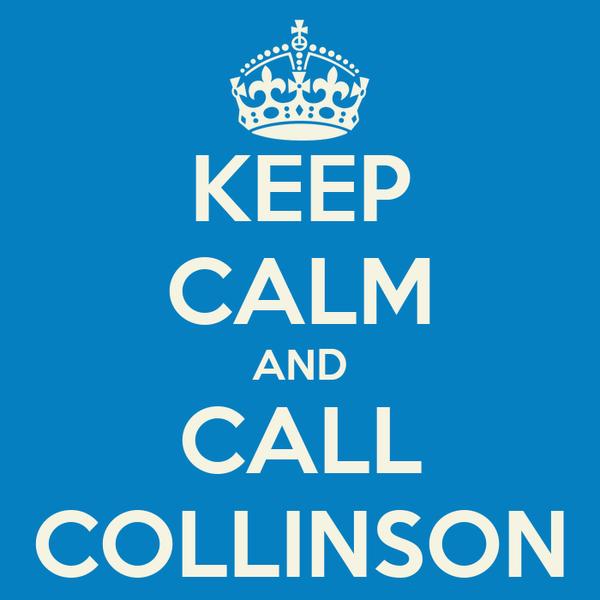 KEEP CALM AND CALL COLLINSON
