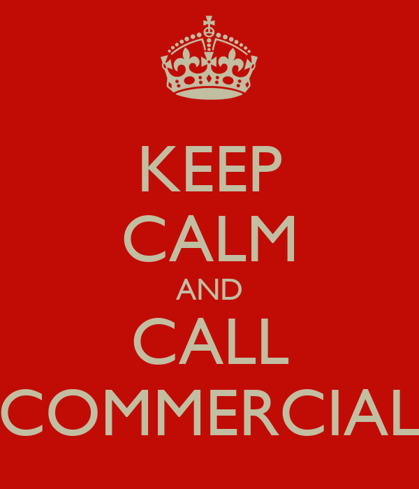 KEEP CALM AND CALL COMMERCIAL