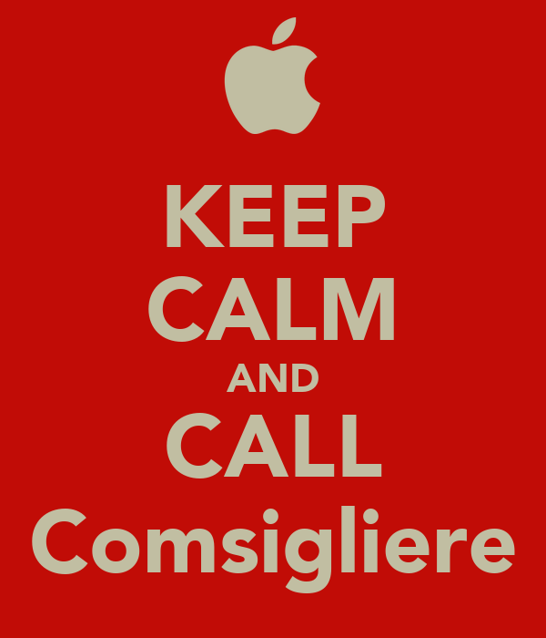 KEEP CALM AND CALL Comsigliere