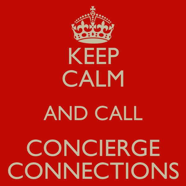 KEEP CALM AND CALL CONCIERGE CONNECTIONS