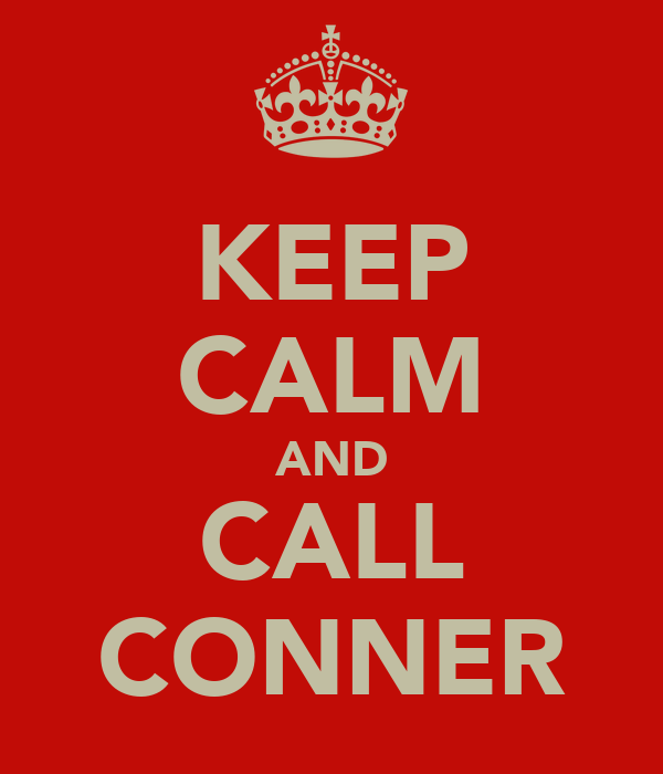 KEEP CALM AND CALL CONNER