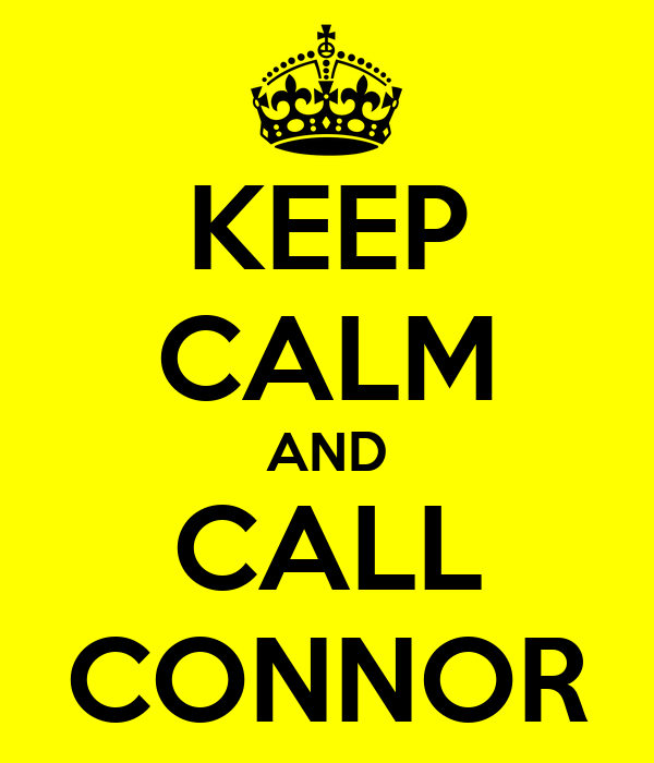 KEEP CALM AND CALL CONNOR