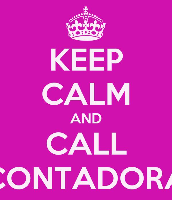 KEEP CALM AND CALL CONTADORA