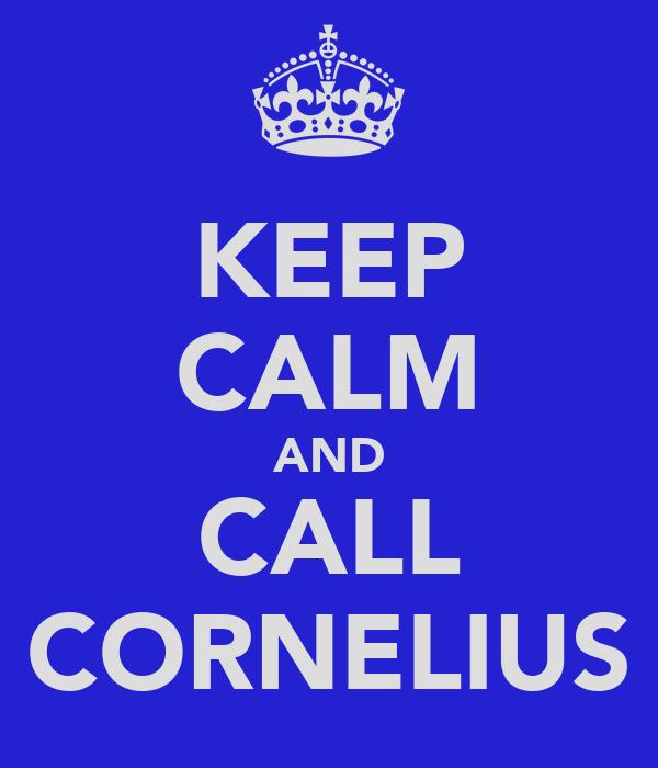 KEEP CALM AND CALL CORNELIUS