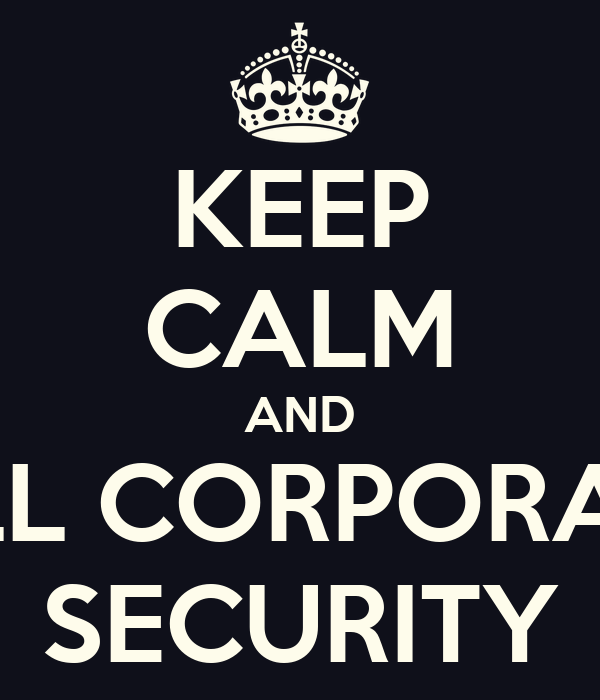 KEEP CALM AND CALL CORPORATE   SECURITY